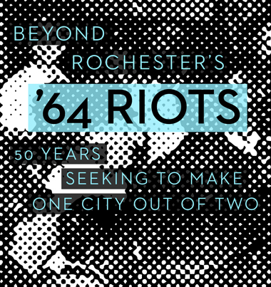 Beyond Rochester's '64 Riots: 50 Years Seeking to Make One City Out of Two